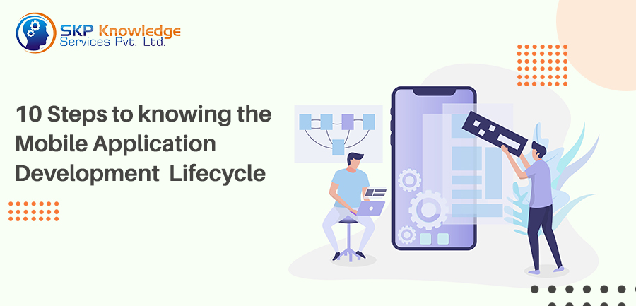 10 Steps to knowing the Mobile Application Development Lifecycle