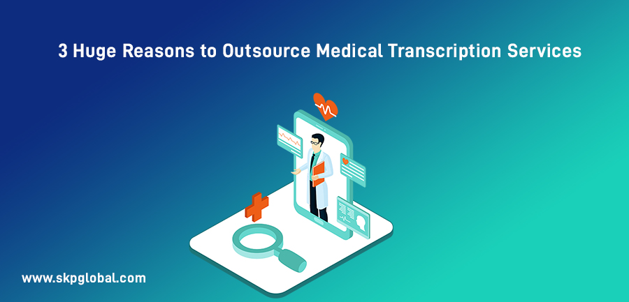 Huge Reasons to Outsource Medical Transcription Services