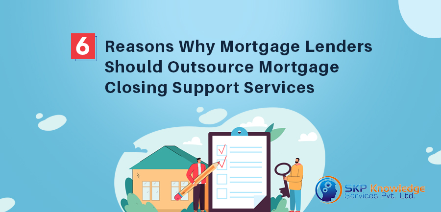 six reasons why mortgage lenders should outsource mortgage closing support services